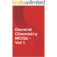 General Chemistry MCQs – Vol 1: GRE, SAT, UPSC, State PSCs, NDA/CDS, SSC CGL, and various other competitive exams (Books for Competitive and Entrance Exams)