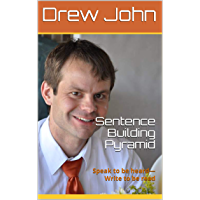 Sentence Building Pyramid: Speak to be heard—Write to be read (Drew John's Writing Systems: Book 1) (English Edition)