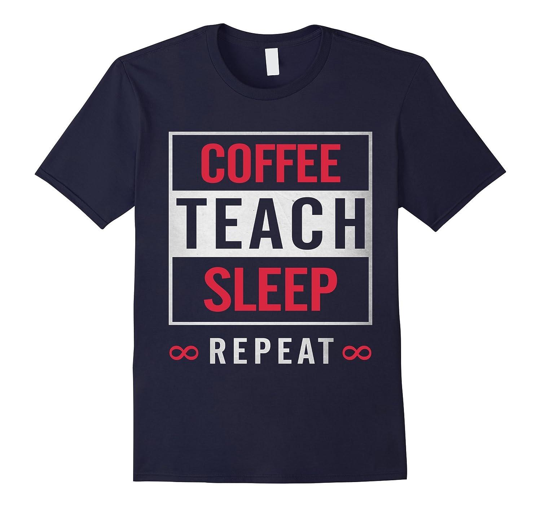 Coffee Teach Sleep Repeat Teacher Professor Funny T-Shirt-Vaci