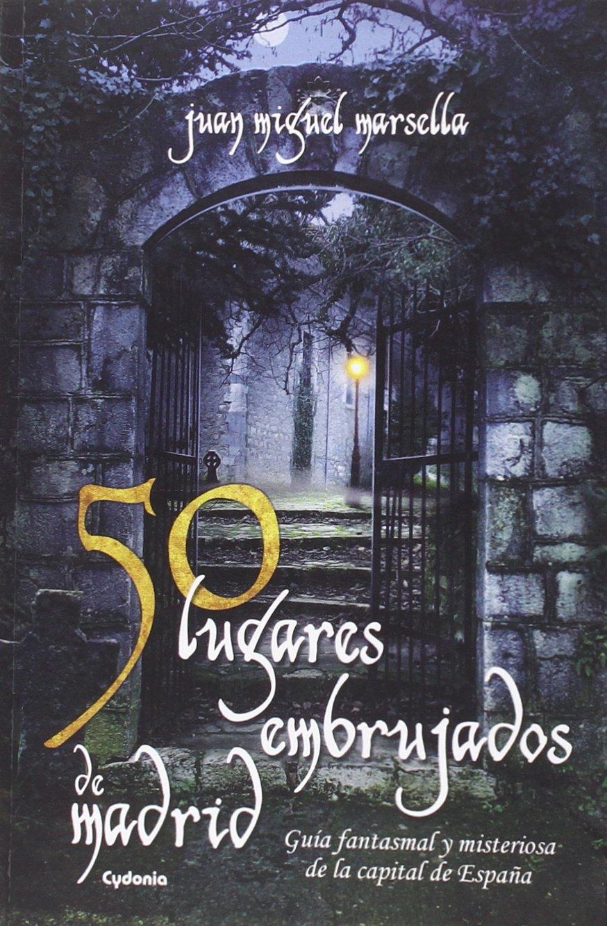 50 Lugares Embrujados De Madrid: Guía fantasmal y misteriosa de la capital de España: 11 Viajar: Amazon.es: Marsella Crisóstomo, Juan Miguel: Libros