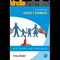 Filhos e divórcio: ajuda quando a vida é interrompida (Série Aconselhamento Livro 6)