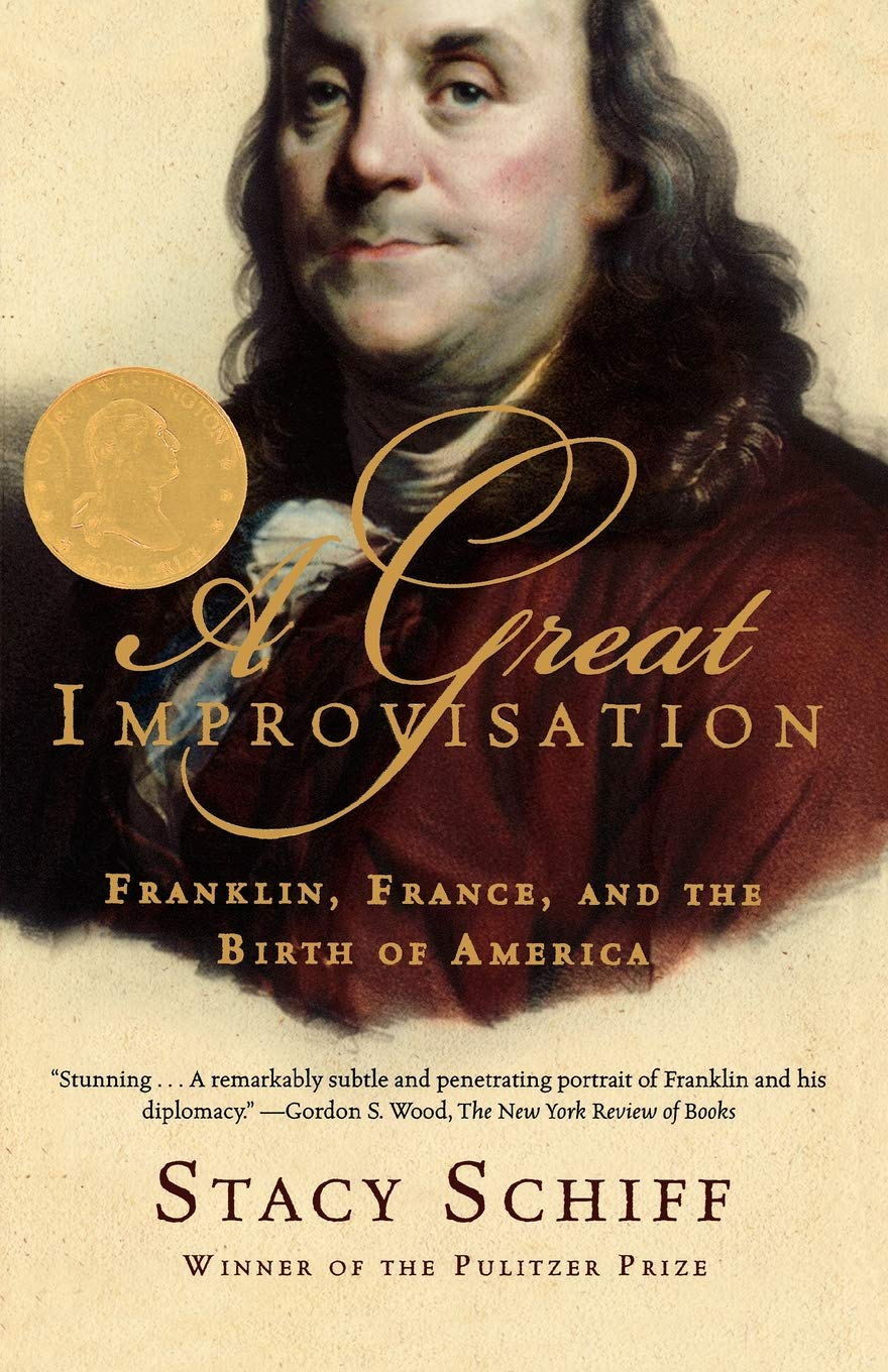 A Great Improvisation: Franklin, France, and the Birth of ...