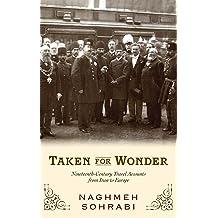 Taken for Wonder Nineteenth Century Travel Accounts from Iran to Europe