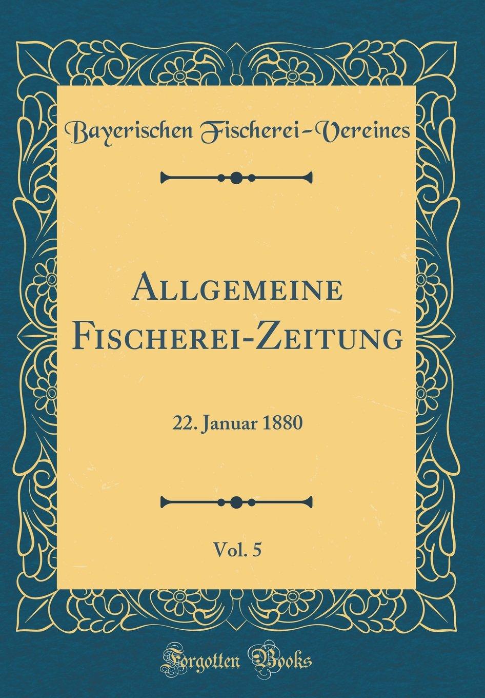 Download Allgemeine Fischerei-Zeitung, Vol. 5: 22. Januar 1880 (Classic Reprint) (German Edition) ebook