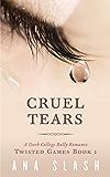 CRUEL TEARS: A DARK COLLEGE BULLY ROMANCE (TWISTED GAMES Book 1)