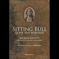 Sitting Bull. Sa vie, son héritage (Histoire)