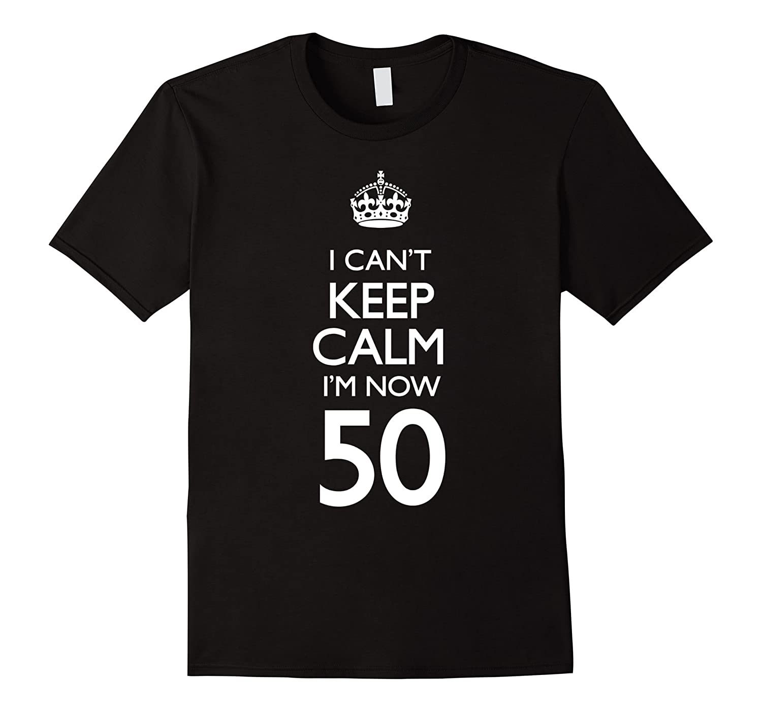 I Cant Keep Calm Im Now 50 50th Birthday Funny T-Shirt-TH