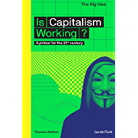 Is Capitalism Working?: A primer for the 21st Century (The Big Idea)
