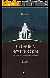 Filosofia Bastter.com: Vida, Trabalho e Tranquilidade Financeira