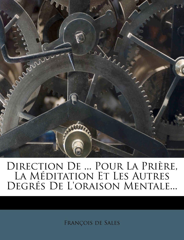 Read Online Direction de ... Pour La Pri Re, La M Ditation Et Les Autres Degr?'s de L'Oraison Mentale... (French Edition) pdf