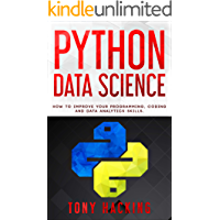 Python Data Science: An Advanced Guide on How to Improve Your Programming, Coding and Data Analytics Skills