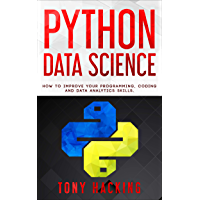 Python Data Science: An Advanced Guide on How to Improve Your Programming, Coding and Data Analytics Skills (English Edition)