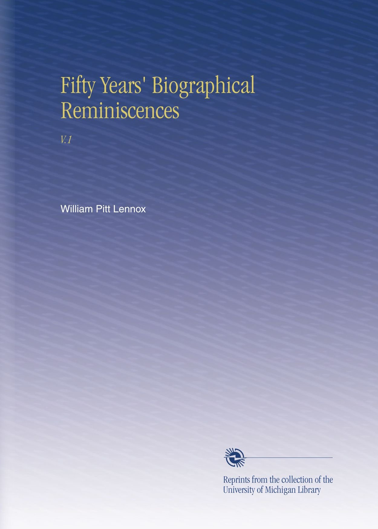Download Fifty Years' Biographical Reminiscences: V.1 PDF
