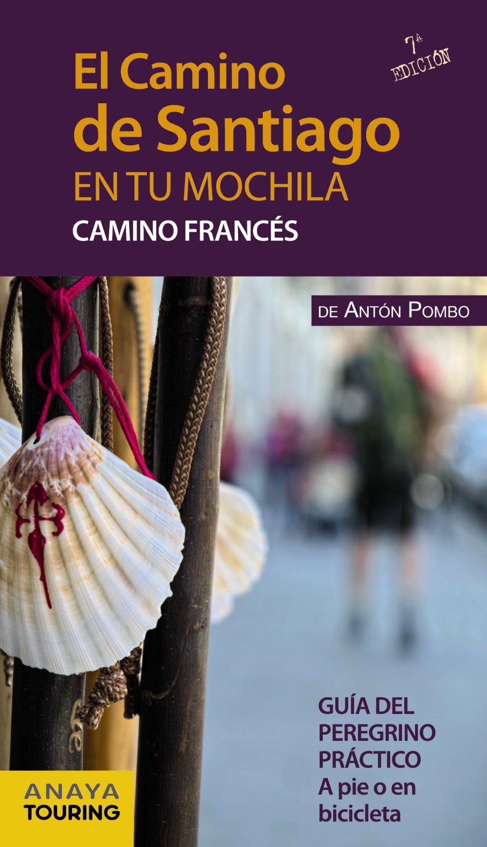 El Camino de Santiago en tu mochila. Camino Francés: Amazon.es: Pombo Rodríguez, Antón: Libros