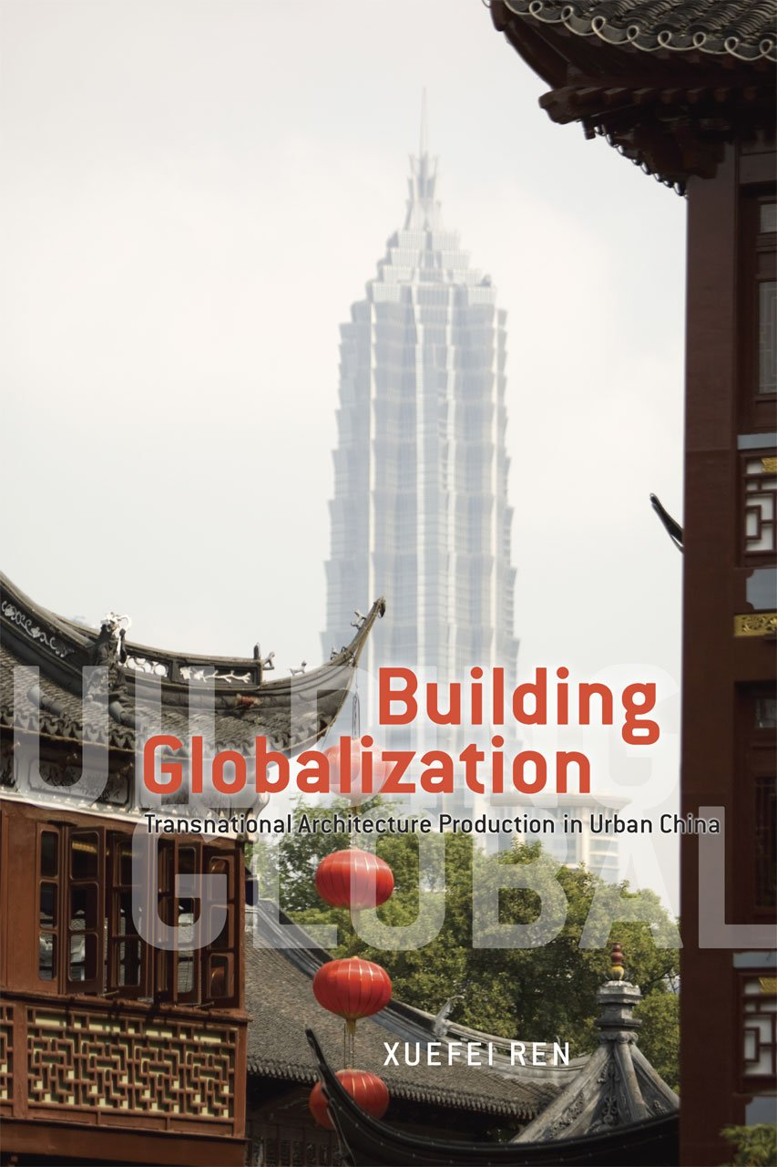 Download Building Globalization: Transnational Architecture Production in Urban China PDF
