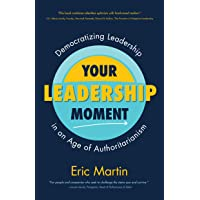 Your Leadership Moment: Democratizing Leadership in an Age of Authoritarianism (Social Science, Philanthropy, Charity)