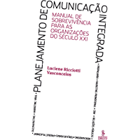 Planejamento de comunicação integrada: Manual de sobrevivência para as organizações do século XXI