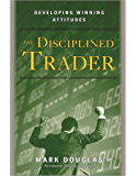 The Disciplined Trader™: Developing Winning Attitudes