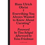 Everything You Always Wanted to Know About Curating*: *But Were Afraid to Ask (Sternberg Press)