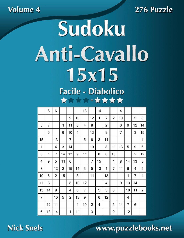 Read Online Sudoku Anti-Cavallo 15x15 - Da Facile a Diabolico - Volume 4 - 276 Puzzle (Italian Edition) pdf epub