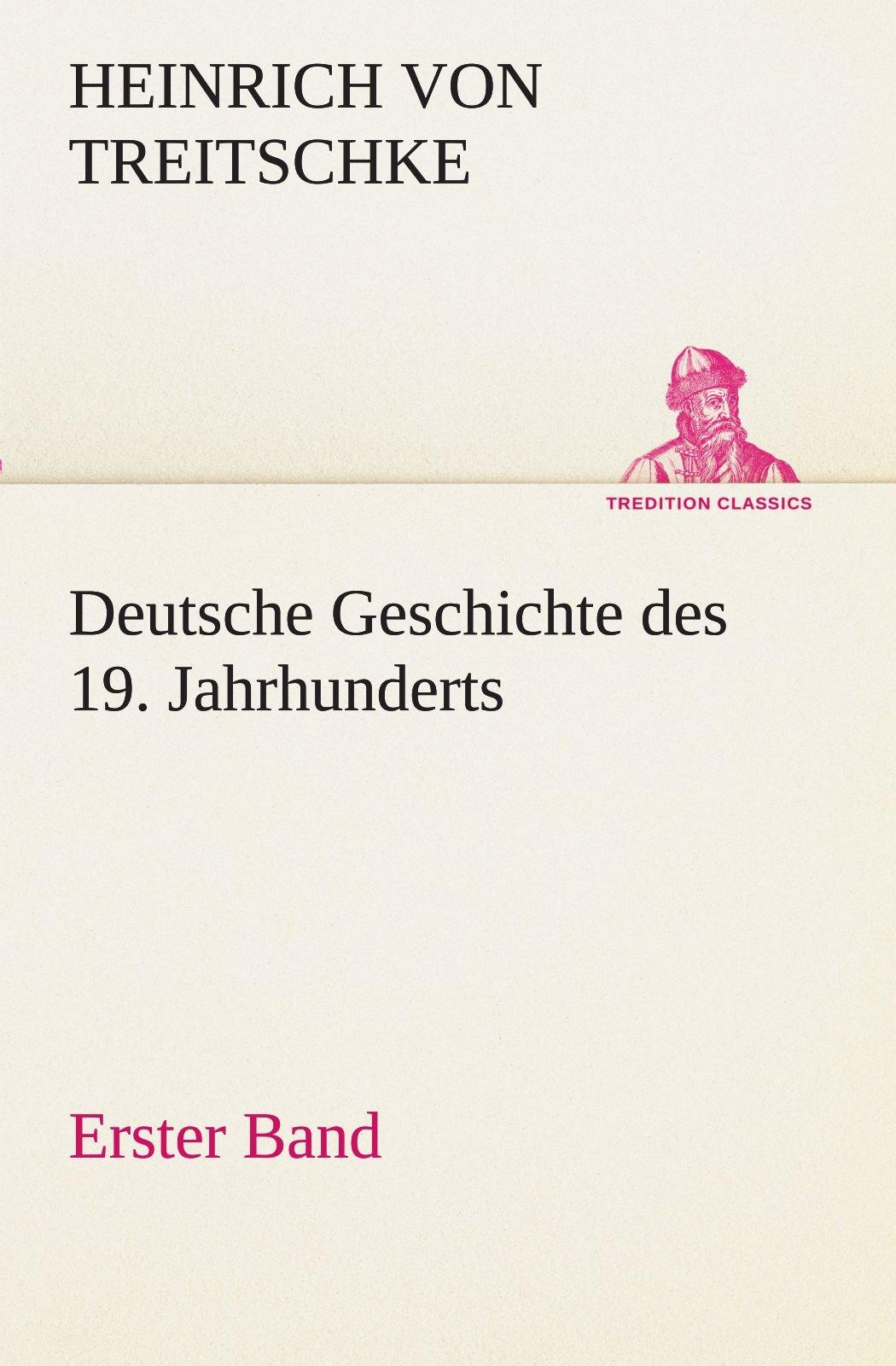 Deutsche Geschichte des 19. Jahrhunderts - Erster Band (TREDITION CLASSICS)