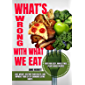 What's Wrong with What We Eat: Lose Weight, Restore Your Health and Improve Your Life by Changing Eating Habits…