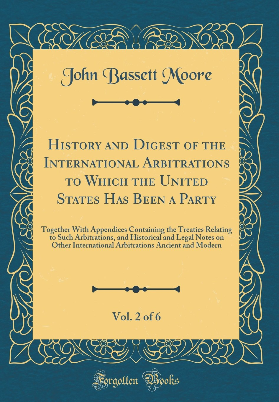 Download History and Digest of the International Arbitrations to Which the United States Has Been a Party, Vol. 2 of 6: Together with Appendices Containing the ... Legal Notes on Other International Arbitratio pdf