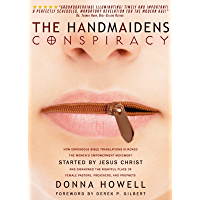 The Handmaidens Conspiracy: How Erroneous Bible Translations Obscured the Women's Empowerment Movement STARTED by JESUS CHRIST