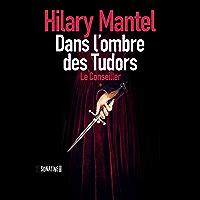 LE CONSEILLER - TOME 1 DANS L'OMBRE DES TUDORS (French Edition)