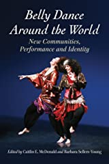 Belly Dance Around the World: New Communities, Performance and Identity Paperback