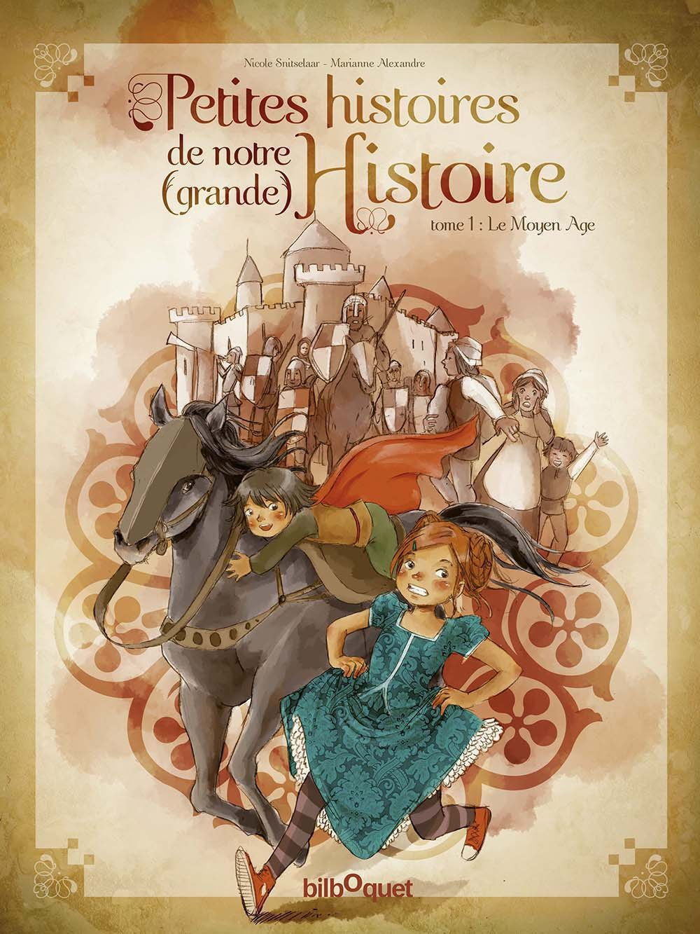 Petites histoires de notre grande Histoire - Tome 1 Moyen Age Album – 22 mai 2013 Nicole Snitselaar Marianne Alexandre Bilboquet 2841813819