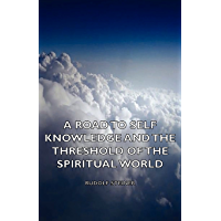 A Road to Self Knowledge and the Threshold of the Spiritual World (English Edition)