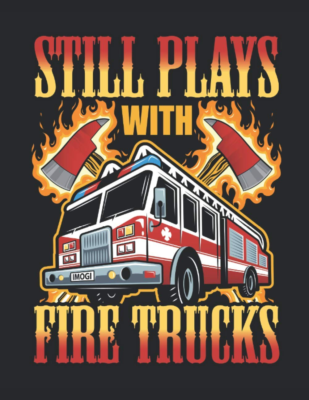 Image for Still Plays with Fire Trucks: Firefighter 2021 Weekly Planner (Jan 2021 to Dec 2021), Large Paperback Calendar Schedule Organizer, Firefighting Appreciation Gift