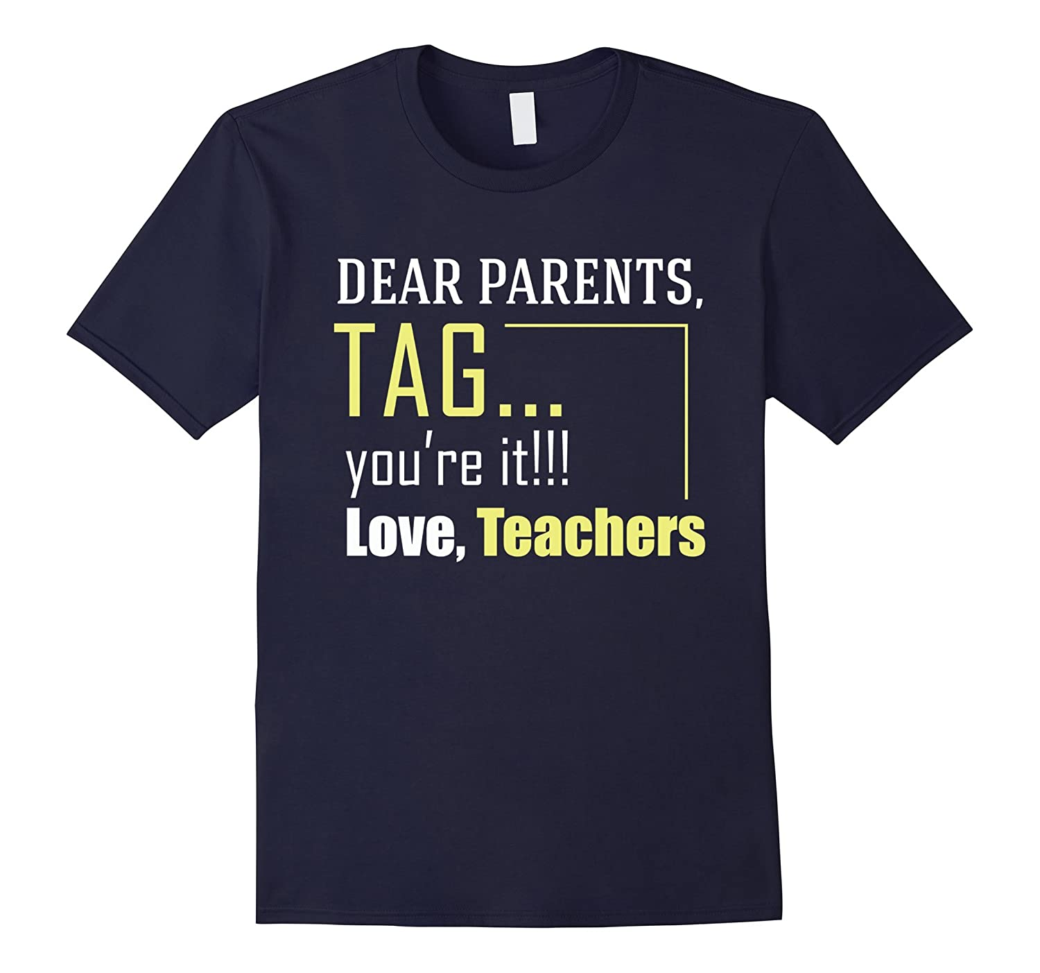Dear Parents Tag youre it Love Teachers - Funny Last Day-Vaci
