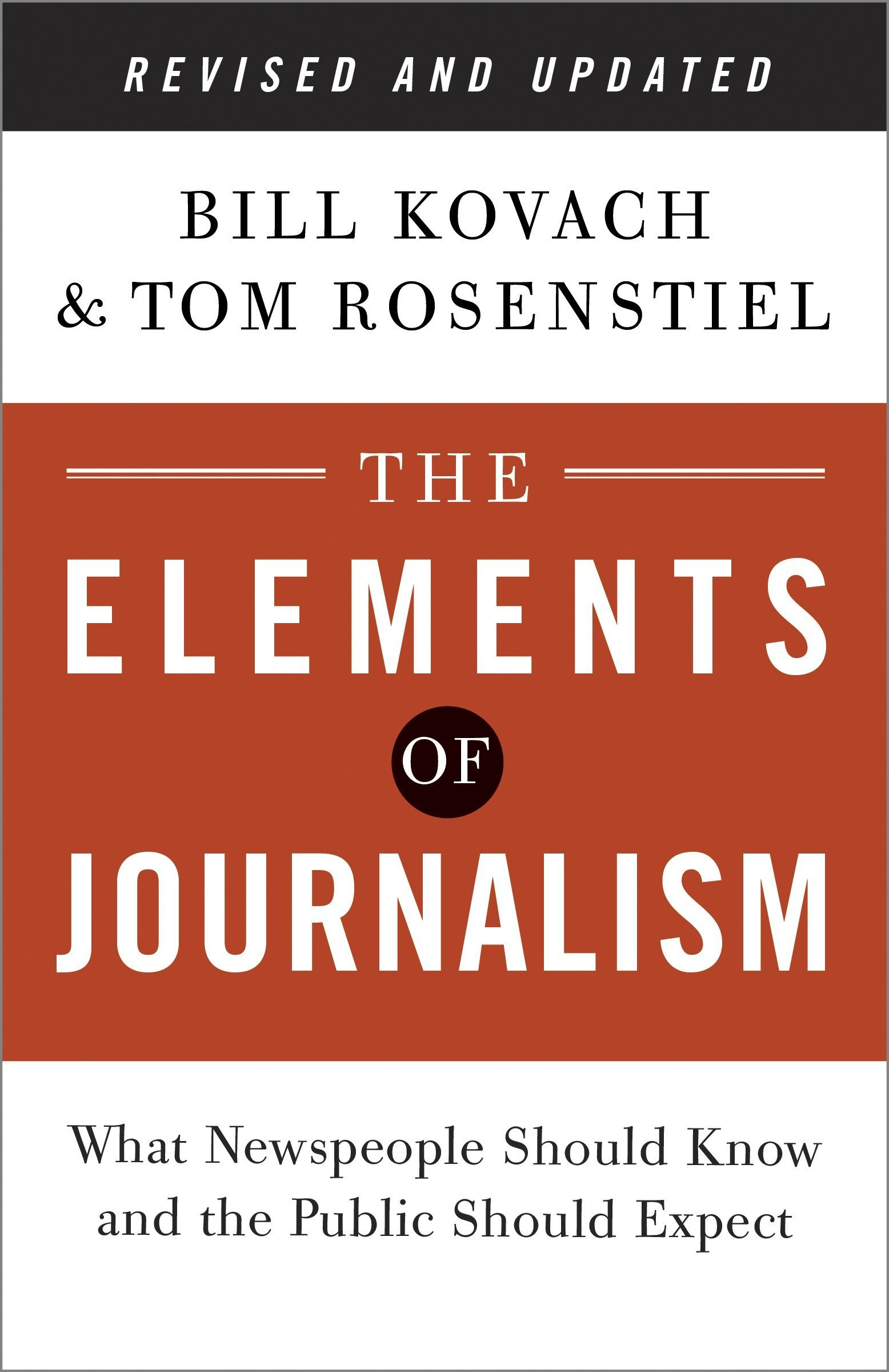 The Elements of Journalism, Revised and Updated 3rd Edition: What Newspeople  Should Know and the Public Should Expect: Bill Kovach, Tom Rosenstiel: ...