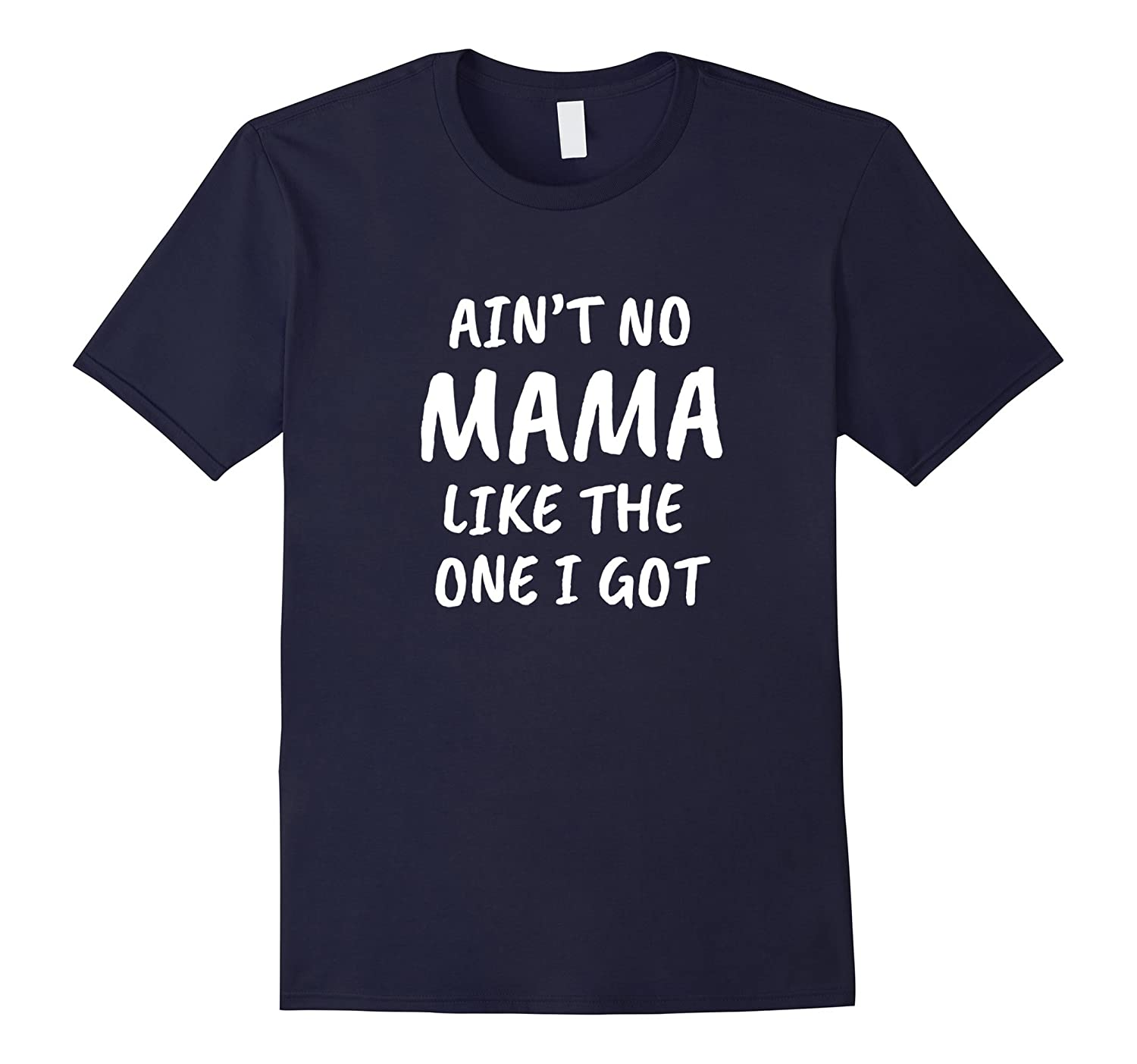 Aint No Mama Like The One I Got  Funny Mom Mother Shirt-TH