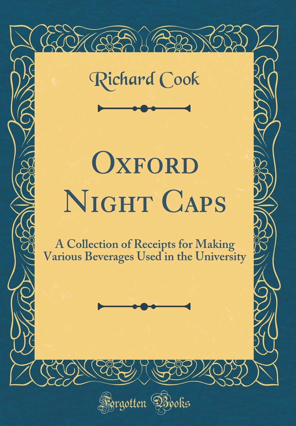 Read Online Oxford Night Caps: A Collection of Receipts for Making Various Beverages Used in the University (Classic Reprint) pdf