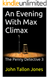 An Evening With Max Climax: The Penny Detective 3 (The Penny Detective Series)