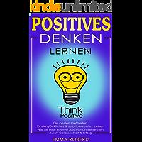Positives denken lernen: Die besten methoden für ein glückliches & selbstbewusstes   Leben. Wie Sie eine Positive Ausstrahlung erlangen durch Gelassenheit & Erfolg.
