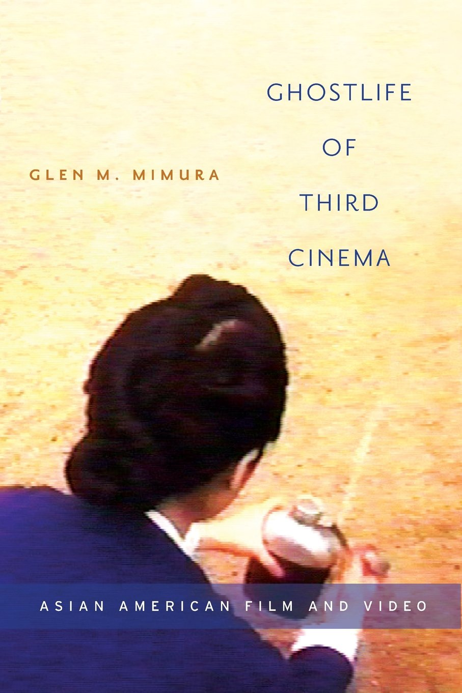 Ghostlife of Third Cinema : Asian American Film and Video