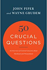 50 Crucial Questions: An Overview of Central Concerns about Manhood and Womanhood Kindle Edition