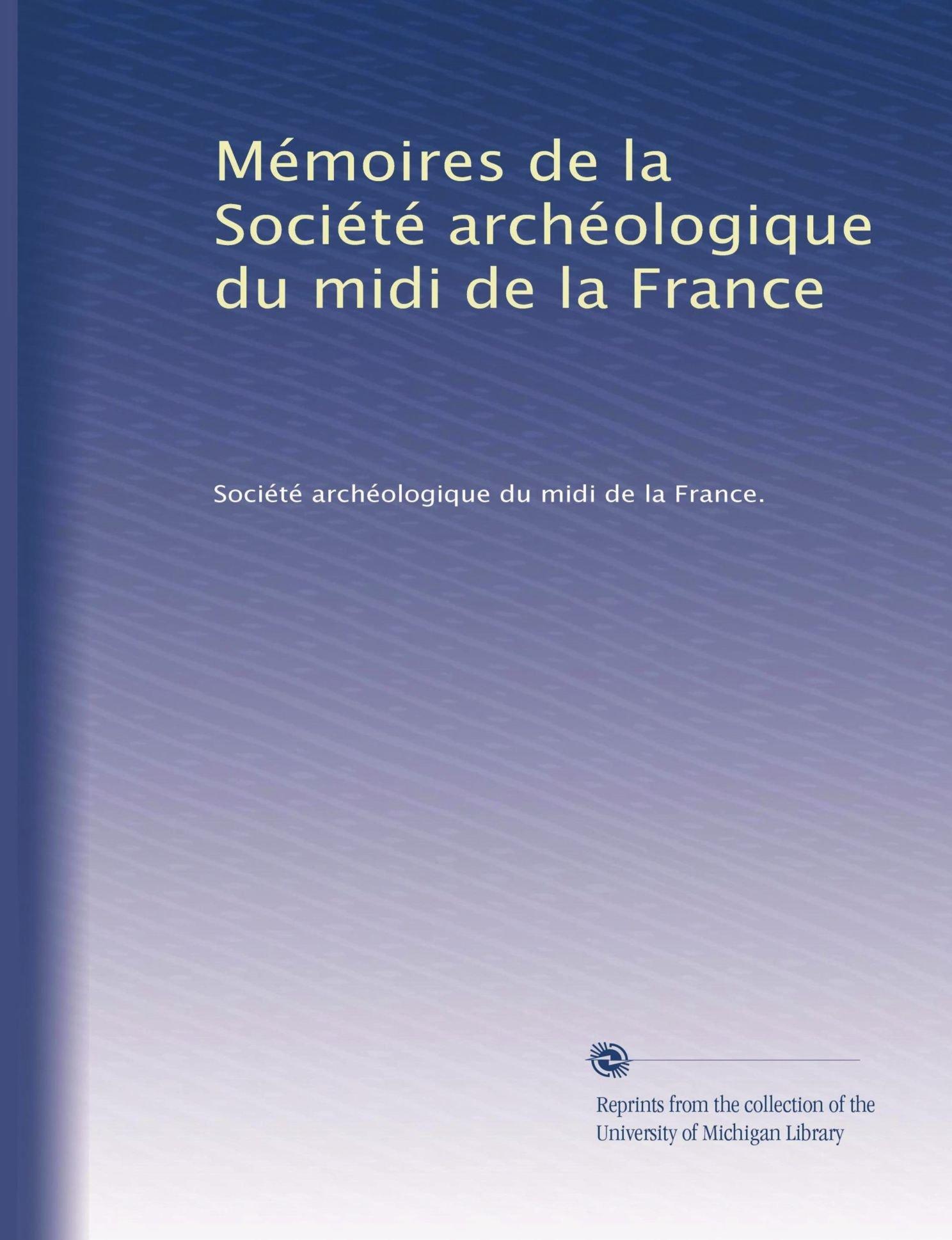 Mémoires de la Société archéologique du midi de la France (Volume 6) (French Edition) pdf