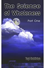 The Science of Wholeness Part One Kindle Edition