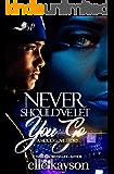 Never Should've Let You Go: A Hood Love Story