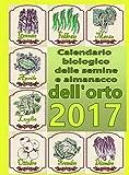 Calendario biologico e almanacco delle semine nell'orto 2017. L'orto secondo le migliori tradizioni naturali