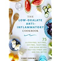 The Low-Oxalate Anti-Inflammatory Cookbook: 75 Gluten-Free, Nut-Free, Soy-Free, Yeast-Free, Low-Sugar Recipes to Help…