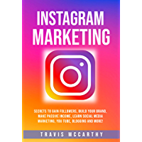 Instagram Marketing: Secrets to Gain Followers, Build Your Brand, Make Passive Income, Learn Social Media Marketing, You Tube, Blogging and More! (English Edition)
