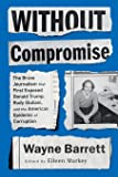 Without Compromise: The Brave Journalism that First Exposed Donald Trump, Rudy Giuliani, and the American Epidemic of…