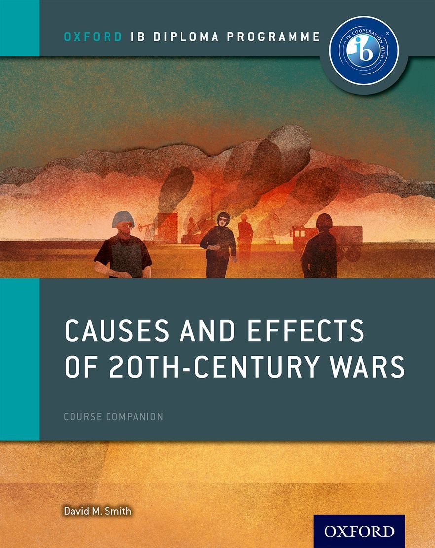 Causes And Effects Of 20th Century Wars  IB History Course Book  Oxford IB Diploma Programme