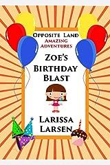 Opposite Land Amazing Adventures: Zoe's Birthday Blast (Adventures Of Zoe) Kindle Edition